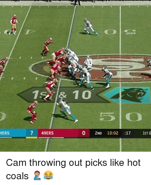 Camming: 5 O  HERS  7 49ERS  0 2ND 10:02 :17 1ST & Cam throwing out picks like hot coals 🤦🏽‍♂️😂