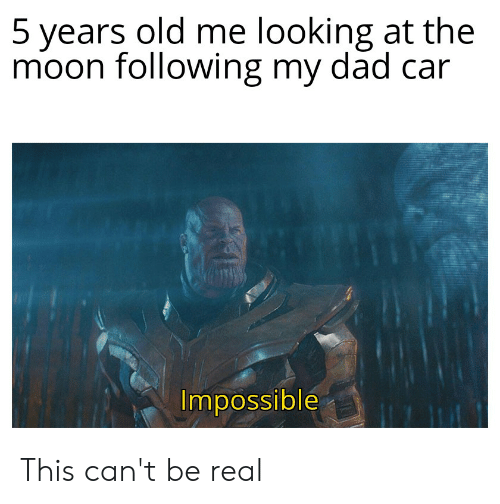 Dad, Reddit, and Moon: 5 years old me looking at the  moon following my dad car  Impossible  7 L This can't be real