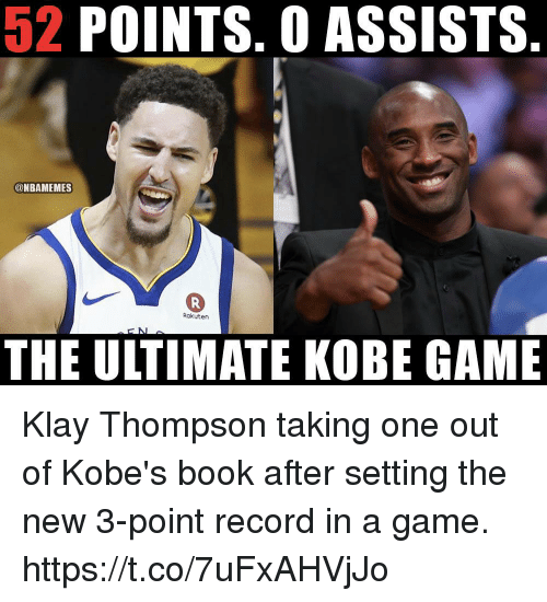 Klay Thompson, Memes, and Book: 52 POINTS. 0 ASSISTS  @NBAMEMES  0  Rakuten  THE ULTIMATE KOBE GAME Klay Thompson taking one out of Kobe's book after setting the new 3-point record in a game. https://t.co/7uFxAHVjJo