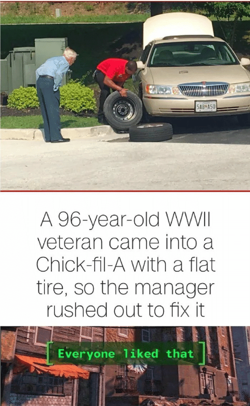 wwii: 5AB А50  A 96-year-old WWII  veteran came into a  Chick-fil-A with a flat  tire, so the manager  rushed out to fix it  Everyone 1iked that