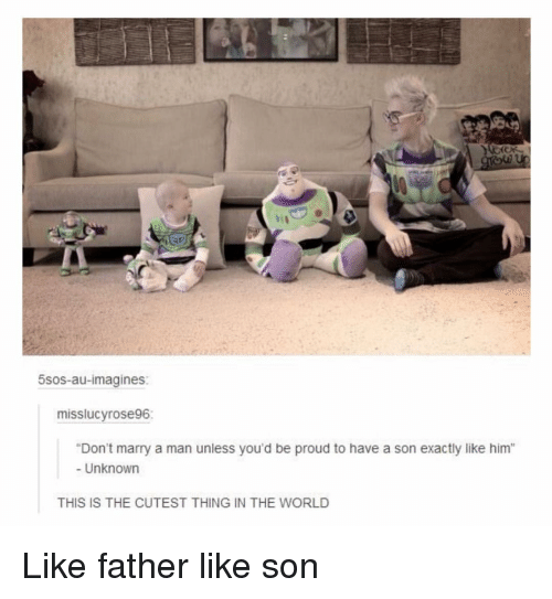 """imagines: 5sos-au-imagines:  misslucyrose96:  Don't marry a man unless you'd be proud to have a son exactly like him""""  - Unknown  THIS IS THE CUTEST THING IN THE WORLD <p>Like father like son</p>"""