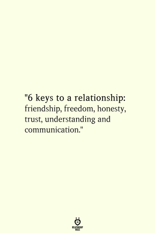 "Freedom, Friendship, and Honesty: ""6 keys to a relationship:  friendship, freedom, honesty,  trust, understanding and  communication."""