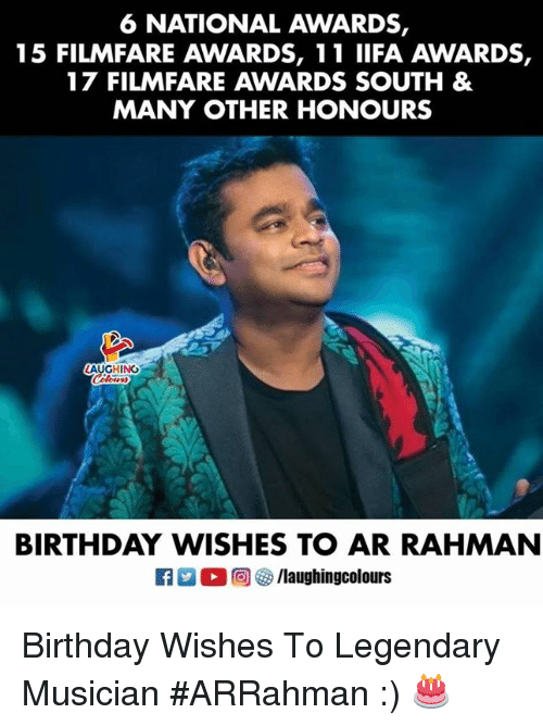 birthday wishes: 6 NATIONAL AWARDS,  15 FILMFARE AWARDS, 11 IIFA AWARDS,  17 FILMFARE AWARDS SOUTH &  MANY OTHER HONOURS  AUGHING  BIRTHDAY WISHES TO AR RAHMANN  回參/laughingcolours Birthday Wishes To Legendary Musician #ARRahman :) 🎂