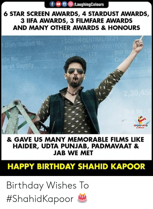 birthday wishes: 6 STAR SCREEN AWARDS, 4 STARDUST AWARDS,  3 IIFA AWARDS, 3 FILMFARE AWARDS  AND MANY OTHER AWARDS & HONOURS  Na  & GAVE US MANY MEMORABLE FILMS LIKE  HAIDER, UDTA PUNJAB, PADMAVAAT &  JAB WE MET  HAPPY BIRTHDAY SHAHID KAPOOR Birthday Wishes To #ShahidKapoor 🎂