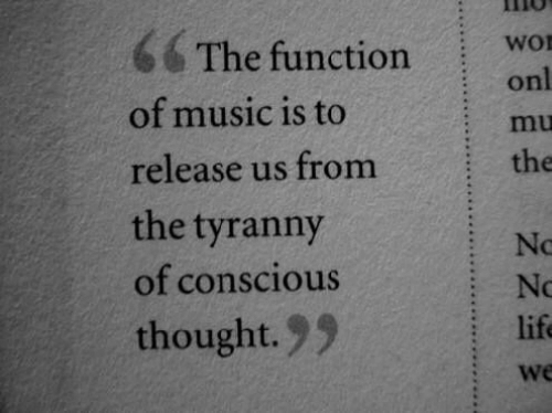 Life, Music, and Thought: 6 The function Wor  onl  : mu  the  of music is to  release us from  the tyranny  of conscious  thought.99  No  No  life