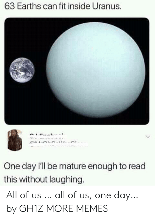 Dank, Memes, and Target: 63 Earths can fit inside Uranus.  One day l'l be mature enough to read  this without laughing. All of us … all of us, one day… by GH1Z MORE MEMES