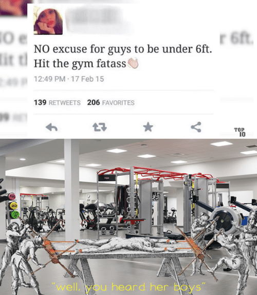 """Gym, Boys, and Her: 6ft  NO excuse for guys to be under 6ft  it t  Hit the gym fatass  12:49 PM 17 Feb 15  139 RETWEETS 206 FAVORITES  ТОР  10  """"well,you heard her Boys"""""""
