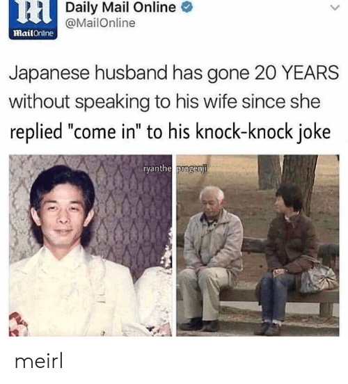 """Mail, Mailonline, and Husband: 6HDaily Mail Online  @MailOnline  mailOnine  Japanese husband has gone 20 YEARS  without speaking to his wife since she  replied """"come in"""" to his knock-knock joke  ryanthe progenji meirl"""