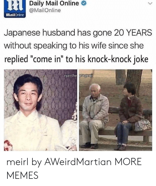 """Dank, Memes, and Target: 6HDaily Mail Online  @MailOnline  mailOnine  Japanese husband has gone 20 YEARS  without speaking to his wife since she  replied """"come in"""" to his knock-knock joke  ryanthe progenji meirl by AWeirdMartian MORE MEMES"""