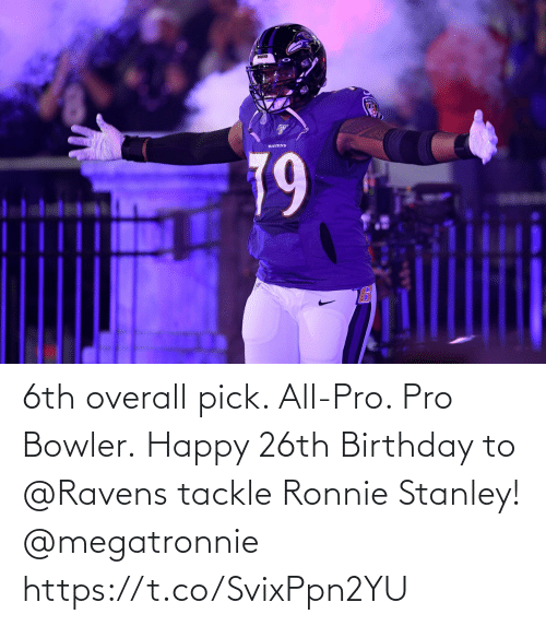 Happy: 6th overall pick. All-Pro. Pro Bowler.  Happy 26th Birthday to @Ravens tackle Ronnie Stanley! @megatronnie https://t.co/SvixPpn2YU