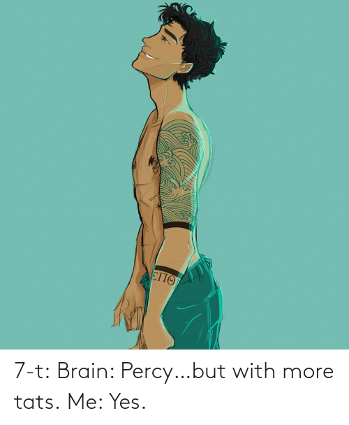 With: 7-t:  Brain: Percy…but with more tats. Me: Yes.