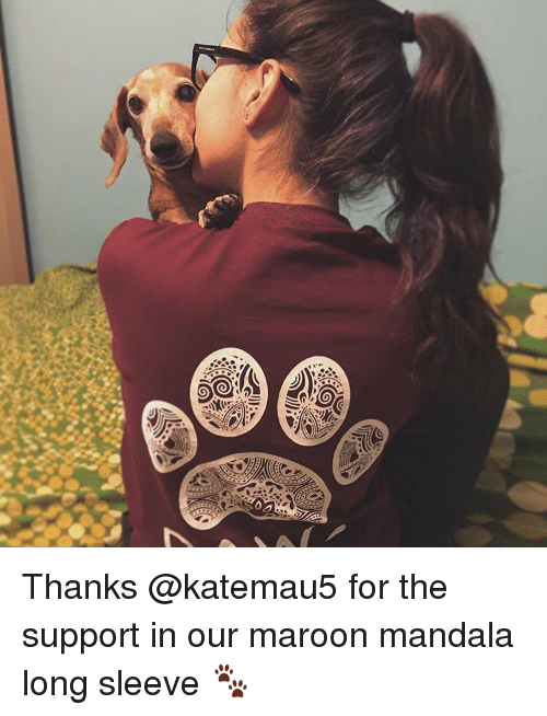 Memes, Mandala, and 🤖: 7 Thanks @katemau5 for the support in our maroon mandala long sleeve 🐾