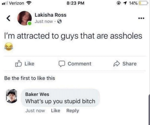 Bitch, Verizon, and Ross: 8:23 PM  Verizon  1 14%  Lakisha Ross  Just now  I'm attracted to guys that are assholes  Like  Comment  Share  Be the first to like this  Baker Wes  What's up you stupid bitch  Just now Like Reply