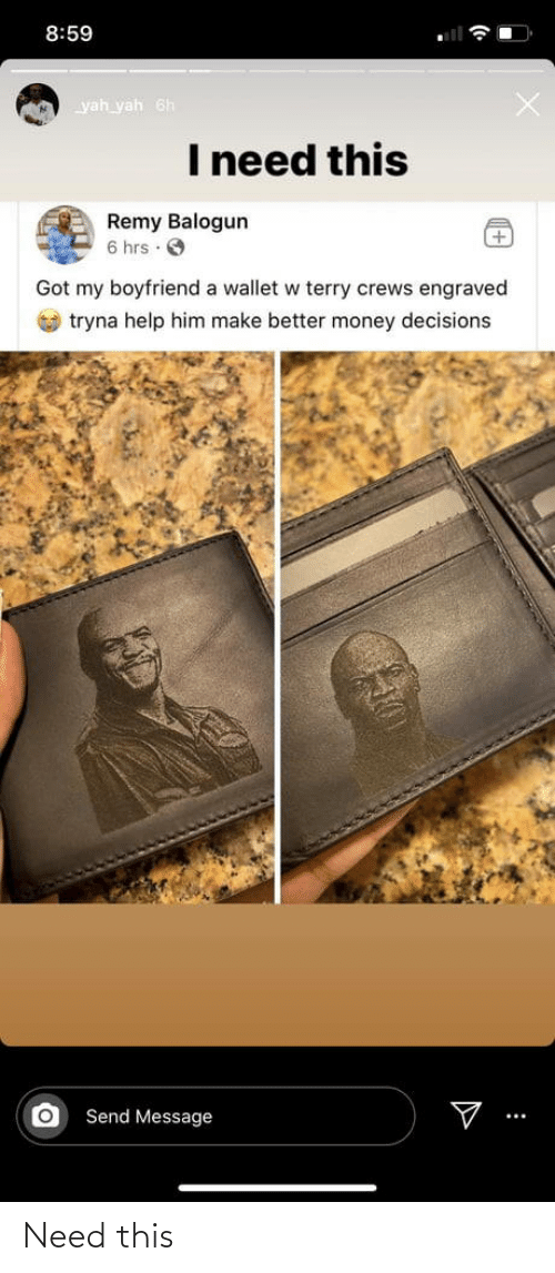 Boyfriend: 8:59  yah yah 6h  I need this  Remy Balogun  6 hrs · O  Got my boyfriend a wallet w terry crews engraved  O tryna help him make better money decisions  Send Message Need this