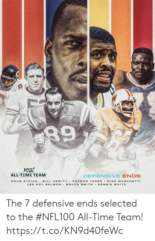 Smith: 89  ALL-TIME TEAM  DEFENSIVE ENDS  BILL HE WITT DEACON JONES GINO MARCHETTI  BRUCE SMITH REGGIE WHITE  DOUG  ATKINS  LEE ROY SELMON The 7 defensive ends selected to the #NFL100 All-Time Team! https://t.co/KN9d40feWc