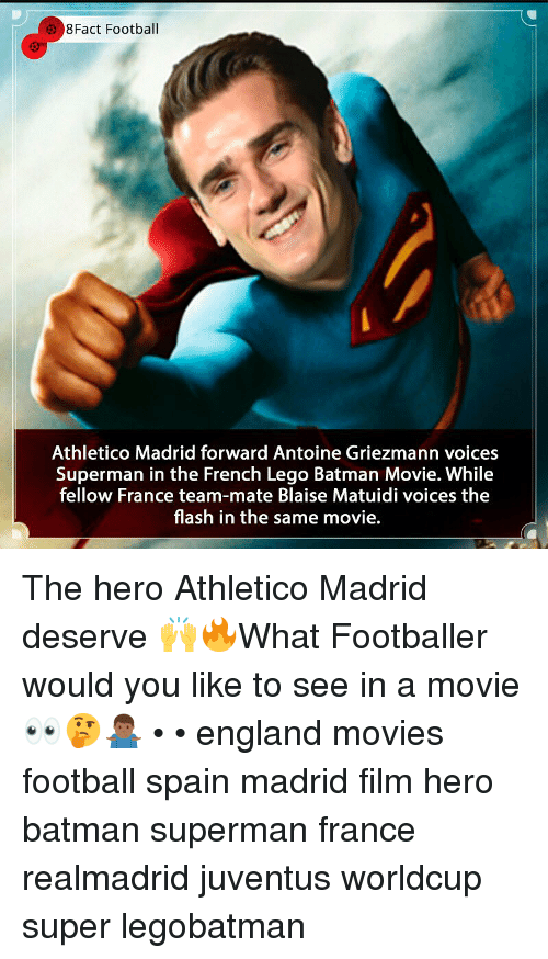Batman, England, and Football: 8Fact Football  Athletico Madrid forward Antoine Griezmann voices  Superman in the French Lego Batman Movie. While  fellow France team-mate Blaise Matuidi voices the  flash in the same movie. The hero Athletico Madrid deserve 🙌🔥What Footballer would you like to see in a movie 👀🤔🤷🏾♂️ • • england movies football spain madrid film hero batman superman france realmadrid juventus worldcup super legobatman