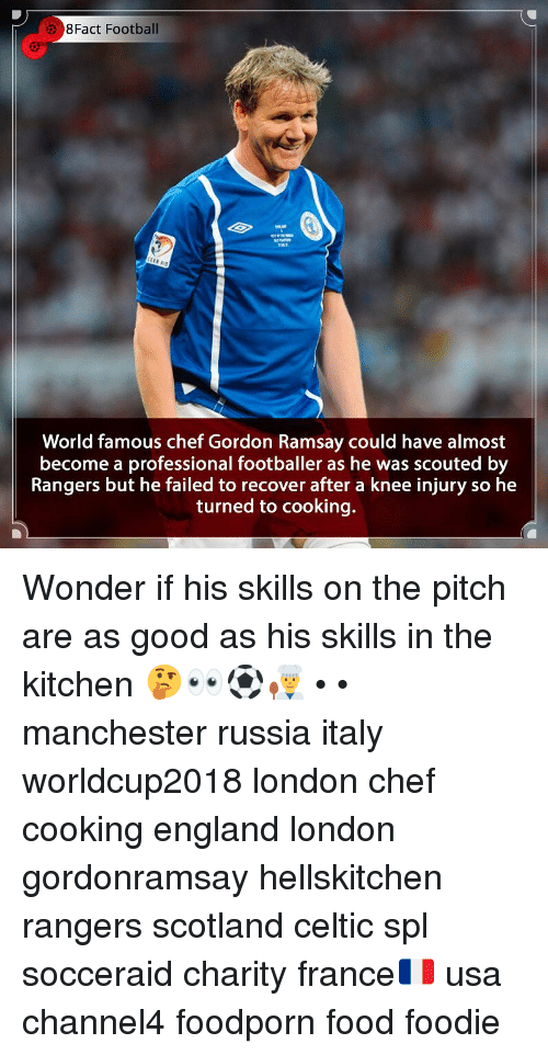 Rangers: 8Fact Football  World famous chef Gordon Ramsay could have almost  become a professional footballer as he was scouted by  Rangers but he failed to recover after a knee injury so he  turned to cooking. Wonder if his skills on the pitch are as good as his skills in the kitchen 🤔👀⚽️👨‍🍳 • • manchester russia italy worldcup2018 london chef cooking england london gordonramsay hellskitchen rangers scotland celtic spl socceraid charity france🇫🇷 usa channel4 foodporn food foodie