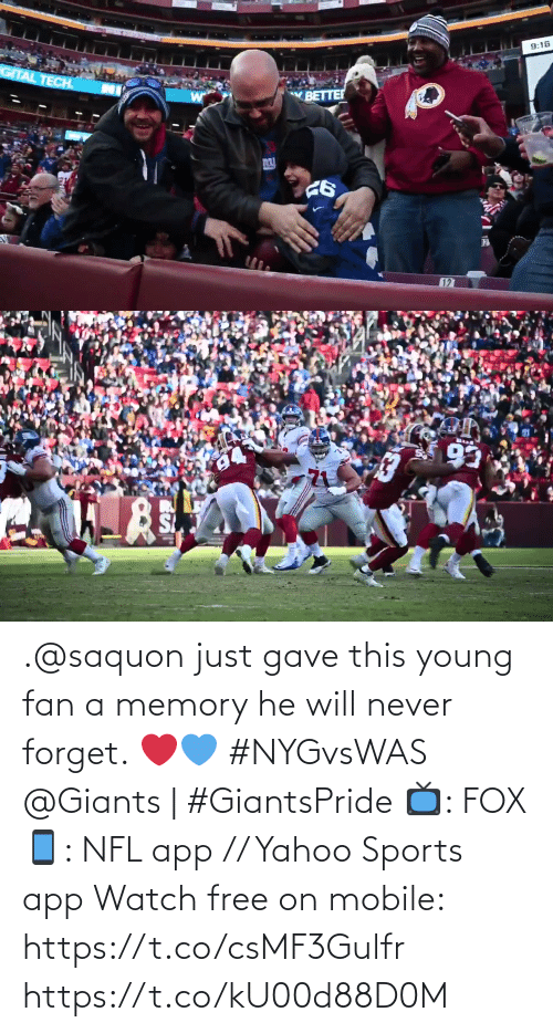 Will Never: 9:16  GITAL TECH.  BETTER  127   93 .@saquon just gave this young fan a memory he will never forget. ❤️💙 #NYGvsWAS   @Giants   #GiantsPride  📺: FOX 📱: NFL app // Yahoo Sports app Watch free on mobile: https://t.co/csMF3Gulfr https://t.co/kU00d88D0M