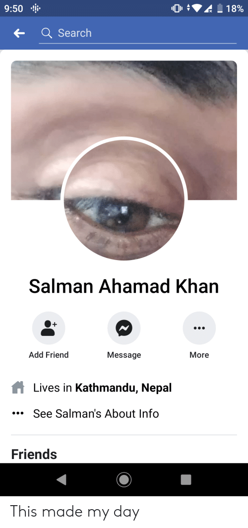Friends, Nepal, and Search: 9:50  18%  Q Search  Salman Ahamad Khan  Add Friend  More  Message  Lives in Kathmandu, Nepal  See Salman's About Info  Friends This made my day