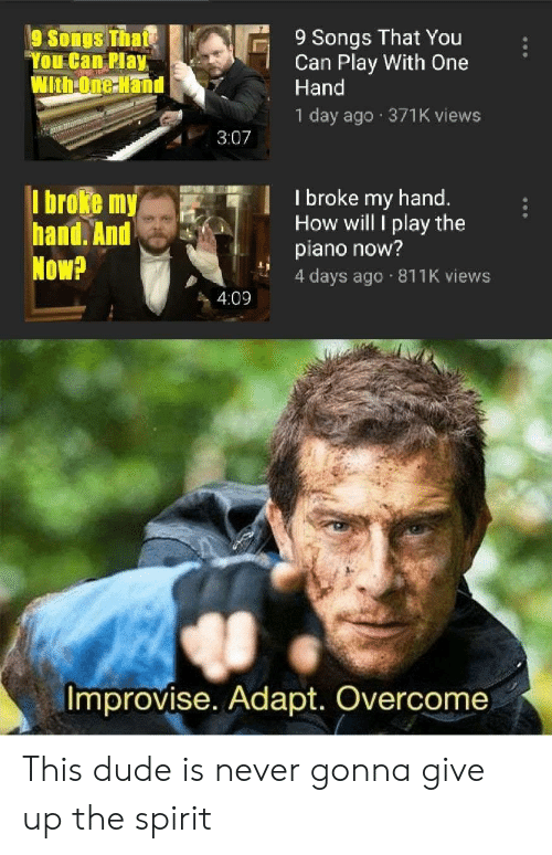 """4 Days: 9 Songs That You  Can Play With One  Hand  9 Songs Thate  """"You Can Play  WithOne Hand  1 day ago 371K views  3:07  I broke my hand.  How will I play the  piano now?  4 days ago 811K views  I broke my  hand. And  Now?  4:09  Improvise. Adapt. Overcome This dude is never gonna give up the spirit"""