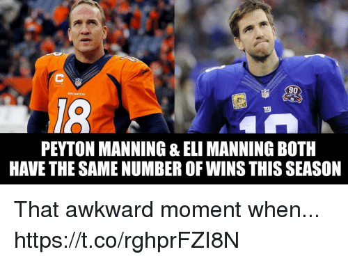 Eli Manning, Peyton Manning, and Awkward: 90  PEYTON MANNING & ELI MANNING BOTH  HAVE THE SAME NUMBER OF WINS THIS SEASON That awkward moment when... https://t.co/rghprFZI8N