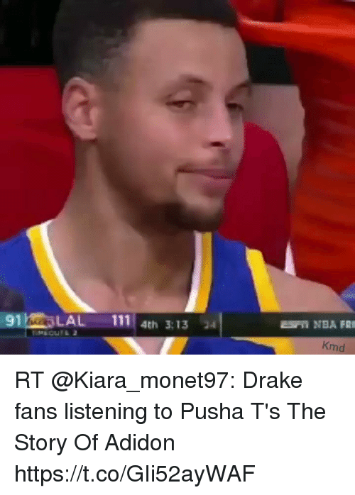 loveforquotes.com: 91LAL 111 4th 3:13 34  Kmd RT @Kiara_monet97: Drake fans listening to Pusha T's The Story Of Adidon https://t.co/GIi52ayWAF