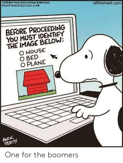 aol.com, House, and Image: 92018 Mark Parisi Dist by Andrews McMeel Synd  MarkParisi@aol.com 2-36  offthemark.com  BEFORE PROCEEDING  YoU MUST IDENTIFY  THE IMAGE BELOW:  O HOUSE  O BED  O PLANE  ARK  FARI7I One for the boomers