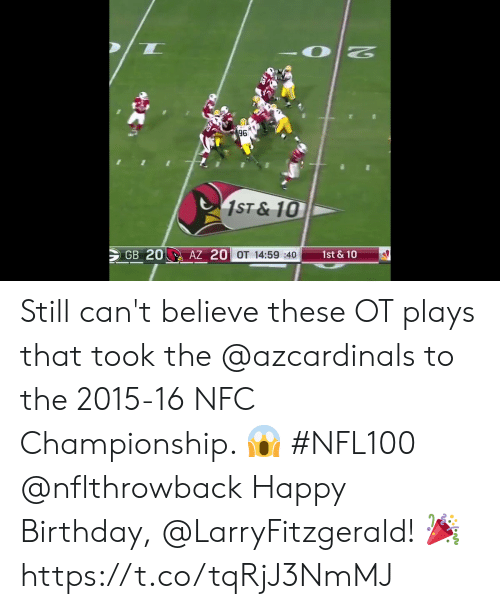 Birthday, Memes, and Happy Birthday: 96  1ST&10  GB 20  AZ 20 OT 14:59 :40  1st & 10 Still can't believe these OT plays that took the @azcardinals to the 2015-16 NFC Championship. 😱 #NFL100 @nflthrowback  Happy Birthday, @LarryFitzgerald! 🎉 https://t.co/tqRjJ3NmMJ