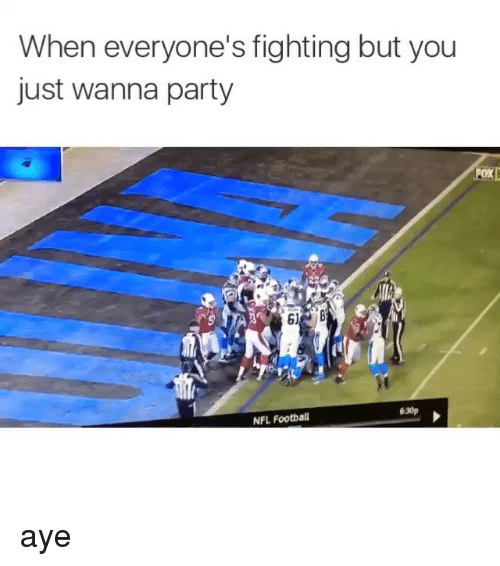 Nfl Football: When everyone's fighting but you  just wanna party  ROXIN  NFL Football aye