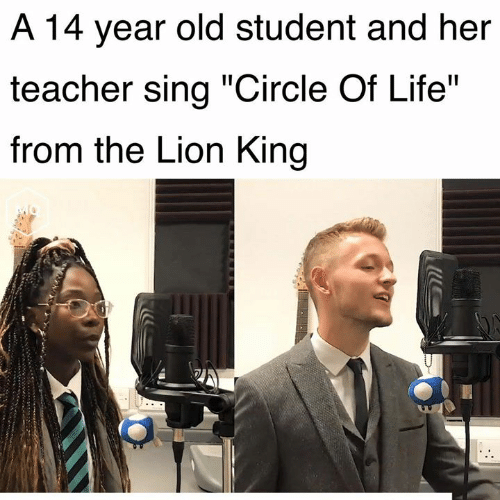 """Life, Teacher, and The Lion King: A 14 year old student and her  teacher sing """"Circle Of Life""""  from the Lion King"""