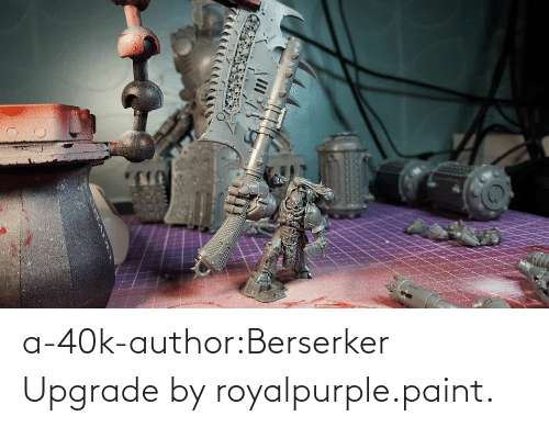 40k: a-40k-author:Berserker Upgrade by royalpurple.paint.