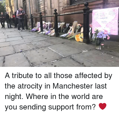 """Ã……Ã…': """"a A tribute to all those affected by the atrocity in Manchester last night.   Where in the world are you sending support from? ❤️"""