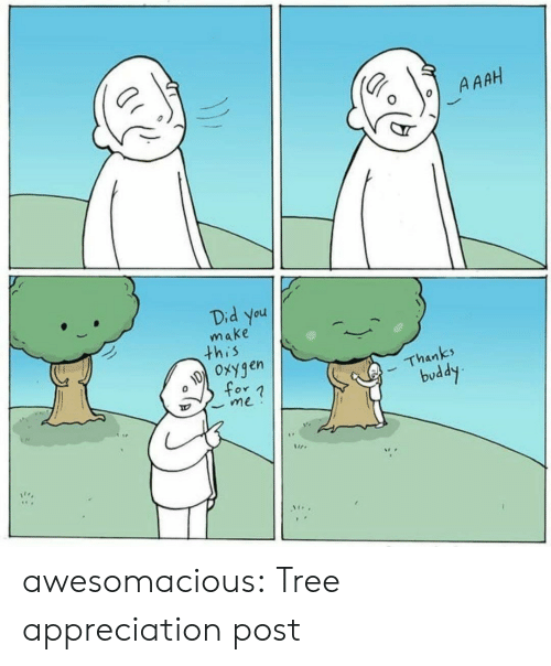 Tumblr, Blog, and Oxygen: A AAH  Did you  make  this  Oxygen  Thanks  for n  me  buddy awesomacious:  Tree appreciation post