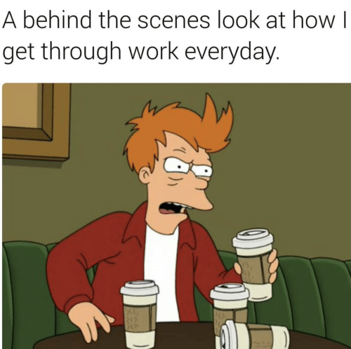 scenes: A behind the scenes look at how I  get through work everyday.