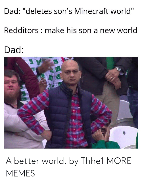 better: A better world. by Thhe1 MORE MEMES