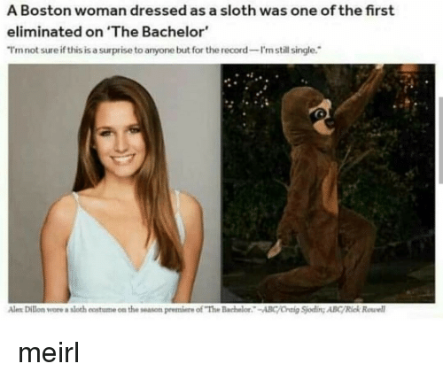 """Abc, Bachelor, and Boston: A Boston woman dressed as a sloth was one of the first  eliminated on 'The Bachelor  I'mnot sure if this is a surprise to anyone but for the record-I'n still single.  Ales Dilon wore a sloth eostume on the season premiere of """"The Bachelor-ABC/Oraig Sjoding ABC/Rick Rowel meirl"""
