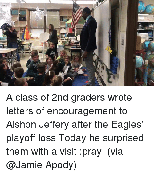 Philadelphia Eagles, Alshon Jeffery, and Today: A class of 2nd graders wrote letters of encouragement to Alshon Jeffery after the Eagles' playoff loss  Today he surprised them with a visit :pray:  (via @Jamie Apody)