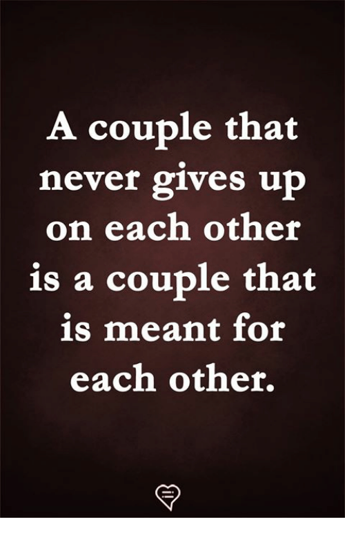 Memes, Never, and 🤖: A couple that  never gives up  on each other  is a couple that  is meant for  each othef.