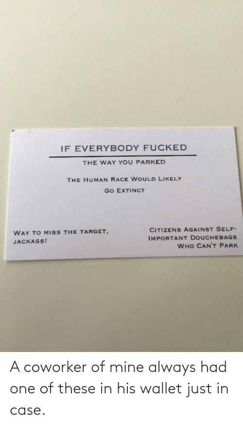 mine: A coworker of mine always had one of these in his wallet just in case.