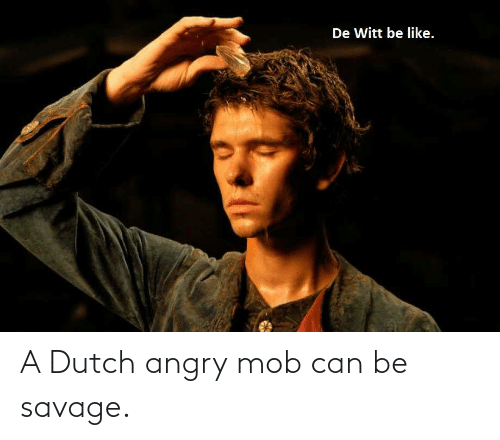 Angry: A Dutch angry mob can be savage.