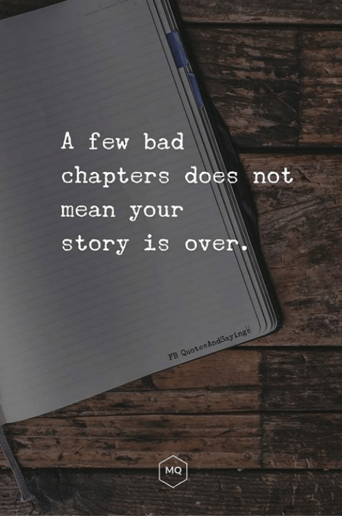 Bad, Mean, and Sas: A few bad  chapters does not  mean your  story is over-  ings  sas  MQ