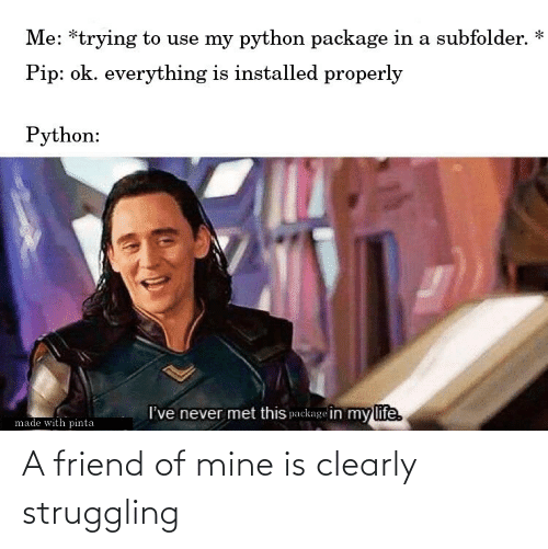 friend: A friend of mine is clearly struggling
