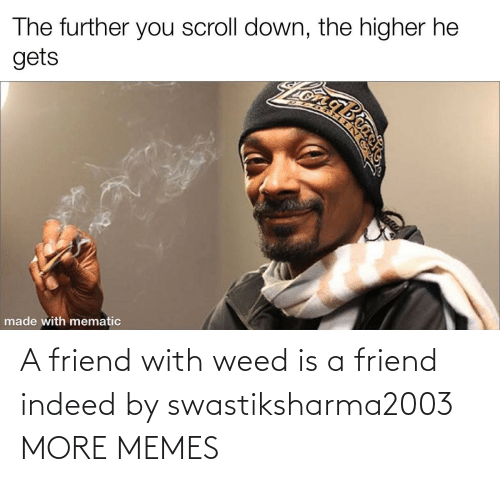 friend: A friend with weed is a friend indeed by swastiksharma2003 MORE MEMES