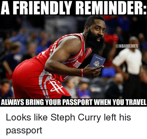 Nba, Passport, and Steph Curry: A FRIENDLY REMINDER:  @NBAMEMES  ALWAYS BRING YOUR PASSPORT WHEN YOU TRAVEL Looks like Steph Curry left his passport