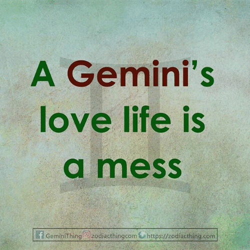 Life, Love, and Com: A Gemini's  love life is  a mess  f GeminiThing  zodiacthingcom https://zodiacthing.com