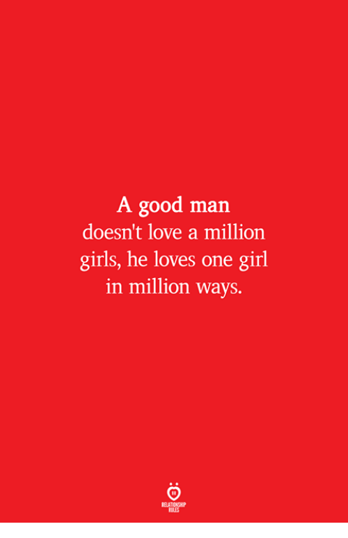 Girls, Love, and Girl: A good man  doesn't love a million  girls, he loves one girl  in million ways.  ELATIONSW  ILES