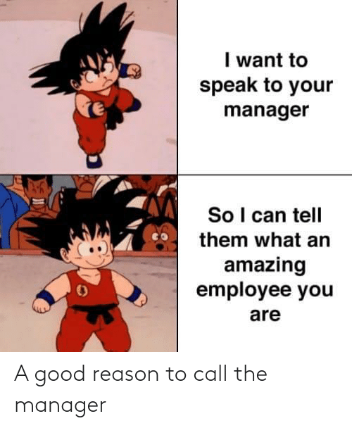 Reason: A good reason to call the manager