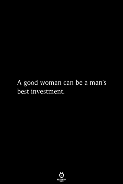 Best, Good, and Can: A good woman can be a man's  best investment.
