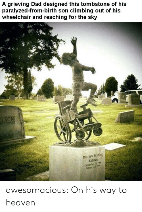 Reaching: A grieving Dad designed this tombstone of his  paralyzed-from-birth son climbing out of his  wheelchair and reaching for the sky  LSON  Matthew Stanford  Redison  Sepenber 23 awesomacious:  On his way to heaven