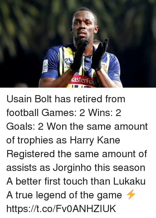 trophies: A-L  asterFoo Usain Bolt has retired from football  Games: 2 Wins: 2 Goals: 2  Won the same amount of trophies as Harry Kane  Registered the same amount of assists as Jorginho this season  A better first touch than Lukaku  A true legend of the game ⚡️ https://t.co/Fv0ANHZIUK